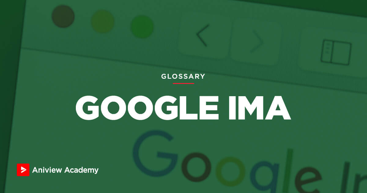 Google IMA: What are Google Interactive Media Ads? | Aniview